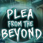 A Plea from Beyond